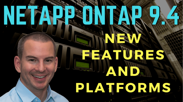 NetApp ONTAP 9.4 New Features and Platforms