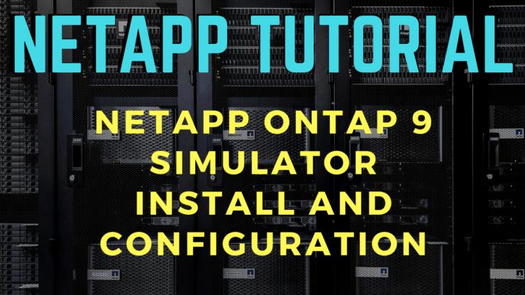 NetApp ONTAP 9 Simulator Install and Configuration